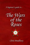 A Beginner's Guide to The Wars of the Roses - Chris Bradbury