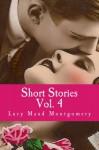 Lucy Maud Montgomery (Short Stories) (Volume 4) - Lucy Maud Montgomery