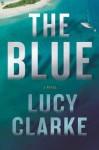 The Blue: A Novel - Lucy Clarke