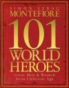 101 World Heroes: Great Men and Women for an unheroic Age - Simon Sebag Montefiore, Dan Jones, Claudia Renton