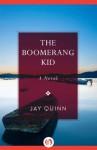The Boomerang Kid - Jay Quinn