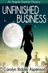 Unfinished Business: An Angela Panther Mystery Book One (The Angela Panther Mystery Series 1) - Carolyn Ridder Aspenson
