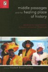 MIDDLE PASSAGES HEALING PLACE OF HISTORY: MIGRATION AND IDENTITY IN BLACK WOMEN'S - Elizabeth Brown-Guillory