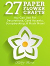 27 Paper Flower Crafts: You Can Use For Decorations, Card Accents, Scrapbooking, & Much More! - Kitty Moore