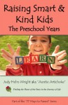 Raising Smart & Kind Kids: The Preschool Years (77 Ways to Parent Series Book 11) - Judy H. Wright, Molly Stockdale