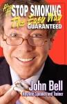 How to Stop Smoking the Easy Way - Guaranteed - John Bell