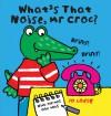 What's That Noise, Mr Croc? - Jo Lodge