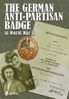 The German Anti-Partisan Badge in World War II - Rolf Michaelis
