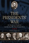 The Presidents' War: Six American Presidents and the Civil War That Divided Them - Chris DeRose