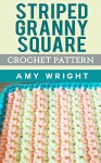 Striped Granny Square: Crochet Pattern - Amy Wright