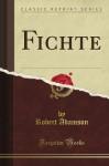 Fichte (Classic Reprint) - Robert Adamson