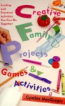 Creative Family Projects, Games, and Activities: Exciting and Practical Activities You Can Do Together - Cynthia MacGregor