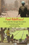 Food Rebellions: Crisis and the Hunger for Justice - Eric Holt-Gimenez, Raj Patel