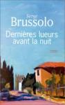 Dernières lueurs avant la nuit - Serge Brussolo