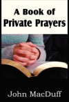 A Book of Private Prayers - John Macduff