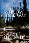 The Willow Creek War - Rob Leininger