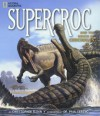 SuperCroc and the Origin of Crocodiles - Christopher Sloan, Paul C. Sereno