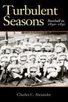 Turbulent Seasons: Baseball in 1890-91 - Charles C. Alexander