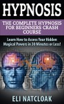 Hypnosis: The Complete Hypnosis Masterclass for Beginners: Learn How to Access Your Hidden Magical Powers in 30 Minutes or Less! (Self Hypnosis - Neuro ... - How to Hypnotize Anyone - Mind Control) - Eli Natcloak