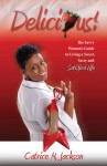 Delicious! The Savvy Woman's Guide to Living a Sweet, Savvy and Satisfied Life - Catrice M.Jackson
