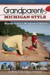 Grandparents Michigan Style: Places to Go & Wisdom to Share - Mike Link, Kate Crowley