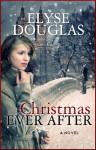 Christmas Ever After - Elyse Douglas