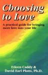 Choosing to Love - Eileen Caddy, David Earl Platts