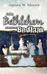 Finding Bethlehem in the Midst of Bedlam: An Advent Study for Adults - James W. Moore