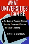 What Universities Can Be: A New Model for Preparing Students for Active Concerned Citizenship and Ethical Leadership - Robert J. Sternberg