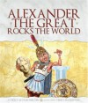 Alexander the Great Rocks the World - Vicky Alvear Shecter, Terry Naughton