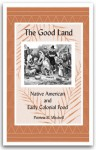 The Good Land: Native American And Early Colonial Food - Patricia B. Mitchell