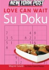 New York Post Love Can Wait Sudoku: The Official Utterly Addictive Number-Placing Puzzle - Wayne Gould