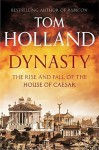 Dynasty: The Rise and Fall of the House of Caesar by Tom Holland (2015-09-03) - Tom Holland;
