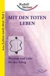 Mit den Toten leben: Weisheit und Liebe für den Alltag - Rudolf Steiner
