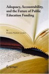Adequacy, Accountability, and the Future of Public Education Funding - Dennis Patrick Leyden