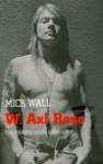 W. Axl Rose - Mick Wall