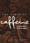 By Bennett Alan Weinberg The World of Caffeine: The Science and Culture of the World's Most Popular Drug - Bennett Alan Weinberg