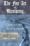The Fine Art of Mentoring: Passing on to Others What God Has Given to You - Theodore Wilhelm Engstrom