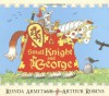 Small Knight and George: Small Knight and George - Ronda Armitage, Arthur Robins