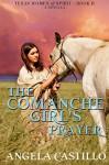 The Comanche Girl's Prayer, Texas Women of Spirit Book 2 - Angela Castillo