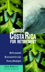 Choose Costa Rica for Retirement: Retirement Discoveries for Every Budget - John Howells