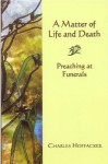 Matter of Life and Death: Preaching at Funerals - Ryan Inzana