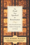 The Feud That Sparked the Renaissance: The Feud That Sparked The Renaissance - Paul Robert Walker