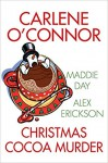 Christmas Cocoa Murder - Alex Erickson, Maddie Day, Carlene O'Connor