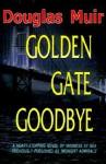 Golden Gate Goodbye - Douglas Muir