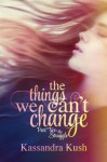 The Things We Can't Change Part Two: The Struggle - Kassandra Kush