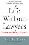 Life Without Lawyers: Restoring Responsibility in America - Philip K. Howard