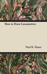How to Draw Locomotives - G. Gibbard Jackson