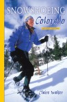 Snowshoeing Colorado, 2nd Ed. - Claire Walter