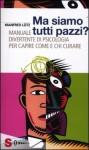 Ma siamo tutti pazzi? Manuale divertente di psicologia per capire come e chi curare - Manfred Lütz, S. Terzi